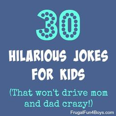 30 Hilarious Jokes for Kids! I've pinned this in my homeschool folder because my children love jokes and these will be great during our learning time