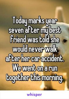 """Someone posted a whisper, which reads """"Today marks year seven after my best friend was told she would never walk after her car accident. Sweet Stories, Cute Stories, Stories That Will Make You Cry, Whisper Quotes, Whisper Confessions, Whisper App, Human Kindness, Touching Stories, Faith In Humanity Restored"""
