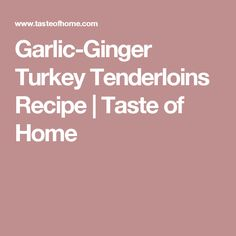 Garlic-Ginger Turkey Tenderloins Recipe | Taste of Home