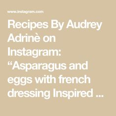 """Recipes By Audrey Adrinè on Instagram: """"Asparagus and eggs with french dressing  Inspired by the book """"5 Ingredients""""  Spoiler alert: this dressing is everything! It's a great…"""" French Eggs, French Dressing, Asparagus, The Book, Everything, Salads, Inspired, Books, Recipes"""