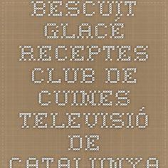 Bescuit glacé - Receptes - Club de Cuines - Televisió de Catalunya