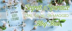 "Over the hills and far away: {Blog Tour + Giveaway} ""Segreti e Speranze"" di Car..."