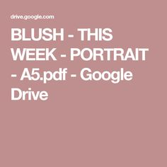 BLUSH - THIS WEEK - PORTRAIT - A5.pdf - Google Drive