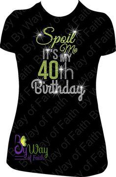 SPOIL ME It's My 40th BIRTHDAY Bling Rhinestone T-Shirt
