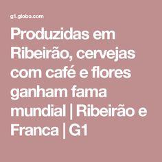 Produzidas em Ribeirão, cervejas com café e flores ganham fama mundial | Ribeirão e Franca | G1