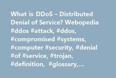 What is DDoS – Distributed Denial of Service? Webopedia #ddos #attack, #ddos, #compromised #systems, #computer #security, #denial #of #service, #trojan, #definition, #glossary, #dictionary http://anaheim.remmont.com/what-is-ddos-distributed-denial-of-service-webopedia-ddos-attack-ddos-compromised-systems-computer-security-denial-of-service-trojan-definition-glossary-dictionary/  # DDoS attack – Distributed Denial of Service Related Terms DDoS is short for D istributed D enial o f S ervice…