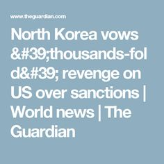 North Korea vows 'thousands-fold' revenge on US over sanctions | World news | The Guardian