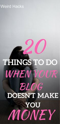 What to do when your blog isn't making money. Weird hacks that work.