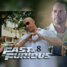 For...Paul And Brian Always...F8. Untimely deaths but will live on in Vin Diesels heart.....The Furious never left so Fast