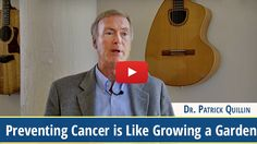 Preventing Cancer is Like Growing a Garden (video). Dietitian and doctor of Nutrition, Patrick Quillin uses my favorite garden analogy in  health and healing. This is one to pass along.