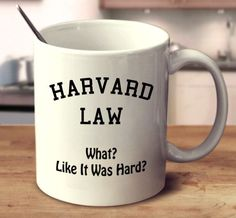 Harvard Law (What? Like It Was Hard?)