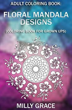 Adult Coloring Book: Floral Mandala (Coloring Book For Grown Ups) by Milly Grace http://www.amazon.com/dp/B01705OIKU/ref=cm_sw_r_pi_dp_1Bcmwb08DKD49