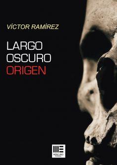 Largo oscuro origen / Víctor Ramírez.