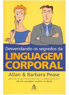 Desvendando os Segredos da Linguagem Corporal - Allan & Barbara Pease