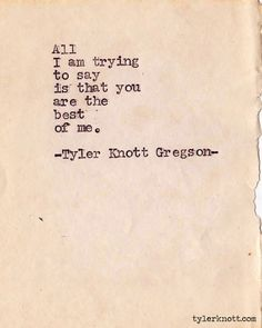 Typewriter Series by Tyler Knott Gregson - he is the best of me Lyric Quotes, Words Quotes, Sayings, Poetry Quotes, Quotes Quotes, The Words, Pretty Words, Beautiful Words, Letter To My Sister