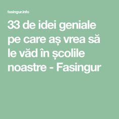 33 de idei geniale pe care aș vrea să le văd în școlile noastre - Fasingur
