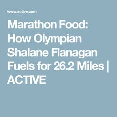 Marathon Food: How Olympian Shalane Flanagan Fuels for 26.2 Miles | ACTIVE