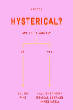 """What It Really Means When You Call a Woman """"Hysterical"""""""