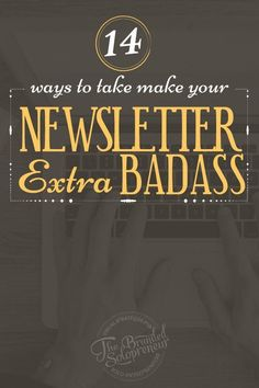 14 Ways To Take Your Email Newsletter From Half-Ass to Bad-Ass | email marketing tips