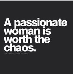 Passion is worth the choas