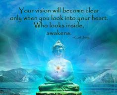 """Your vision will become clear only when you look into your heart. Who looks inside, awakens."" ♥ Carl Jung"