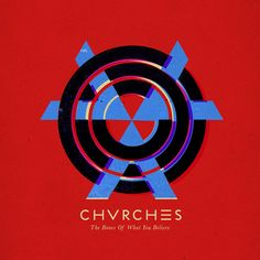Chvrches, The bones of what you believe (2013)