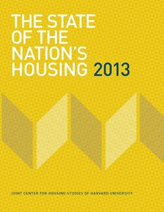 The State of the Nation's Housing, 2013, by the Joint Center for Housing Studies, Harvard University (2013). Assesses the nation's housing market and its effect on the economy. Notes signs of a housing recovery, an increase in households paying more than 30 percent of their income on housing, and a decline in homeownership. Reports on the rental housing market and the demographic trends which will affect housing supply and demand.