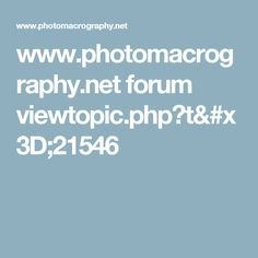 www.photomacrography.net forum viewtopic.php?t=21546