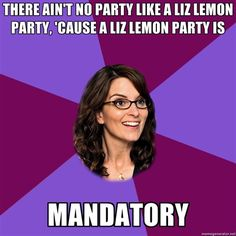 Liz Lemon party....love her