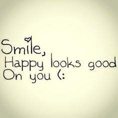 9 Best Smile Happy Looks Good On You Images Quote Life Quotes