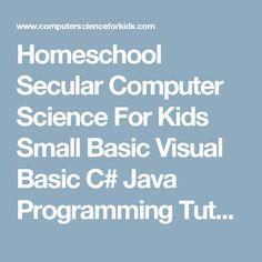 Homeschool Secular Computer Science For Kids Small Basic Visual Basic C# Java Programming Tutorials