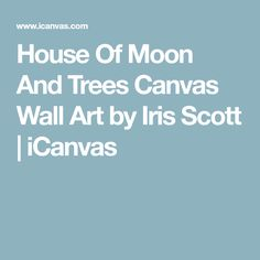 House Of Moon And Trees Canvas Wall Art by Iris Scott | iCanvas