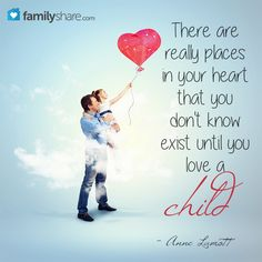 There places in your heart you don't know exist till you have a child Mommy Quotes, Quotes For Kids, Me Quotes, Daddy And Son, To My Daughter, Daughters, Anne Lamott, Parenting Quotes, Mothers Love