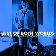 Best of Both Worlds: The Robert Palmer Anthology (1974-2001) - Robert Palmer   Songs, Reviews, Credits, Awards   AllMusic