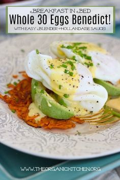 Whole 30 Eggs Benedict with Easy Blender Hollandaise Sauce!