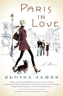 """In 2009, New York Times bestselling author Eloisa James took a leap that many people dream about: she sold her house, took a sabbatical from her job as a Shakespeare professor, and moved her family to Paris.  """"Paris in Love - A Memoir"""" by Eloisa James"""