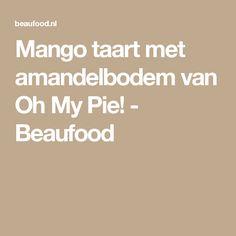 Mango taart met amandelbodem van Oh My Pie! - Beaufood