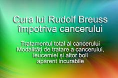 Cura lui Rudolf Breuss este o cura cu sucuri de legume si ceaiuri impotriva cancerului, leucemiei si a altor boli grele ori aparent nevindecabille. Ea