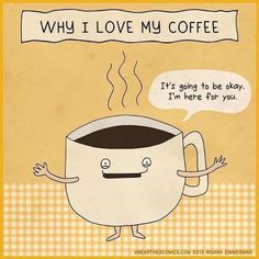 Why I love my coffee! It's going to be okay, I'm here for you! Click to learn more...What if your coffee could improve your mood, increase your memory and focus, decrease your appetite and cravings, and reduce the effects of stress/anxiety? Elevate Smart Coffee | Smart Happy Coffee Shop #coffee #coffeetime #coffeepics #coffeememes #coffeequotes #smartcoffee