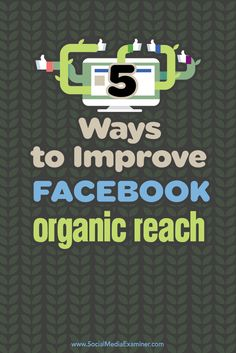 With changes to Facebook's news feed algorithm, you're facing increased competition to get your content in front of your fans.  In this article you'll see five ways to improve your Facebook organic reach.