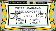 Interactive basic concepts lessons for iPad, laptop, PC.  Printable cards to teach/assess concepts first, last, right, left, high, low, tall, short.  From Tech 'n Talk SLPs