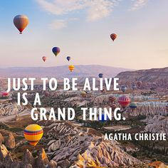 """""""Just to be alive is a grand thing."""" — Agatha Christie"""
