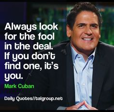 Career Lesson: Always look for the fool in the deal. If you don't find one, it's you. #Quote #DragonsDen #Business