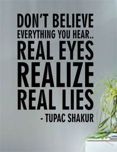 Tupac Real Eyes Realize Real Lies Decal Quote Sticker Wall Vinyl Art Decor (Try Love Simple) Quotes Thoughts, True Quotes, Motivational Quotes, People Quotes, Lying Men Quotes, Fact Quotes, Inspirational Quotes About Love, Great Quotes, Quotes To Live By