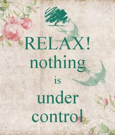 RELAX! nothing is under control - KEEP CALM AND CARRY ON Image Generator - brought to you by the Ministry of Information
