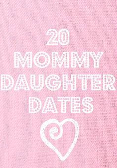 20 Mommy-Daughter Date Ideas -- so cute!