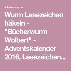 """Wurm Lesezeichen häkeln - """"Bücherwurm Wolbert"""" - Adventskalender 2016, Lesezeichen häkeln - Ribbelmonster"""