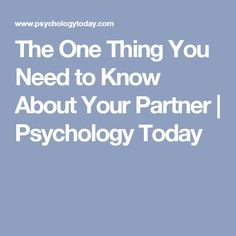 The One Thing You Need to Know About Your Partner   Psychology Today