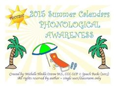 Free! 2015 Summer Phonological Awareness Calendar....activities to maintain good phonological awareness skills for June, July and August. A parent letter is also included