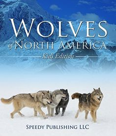 Wolves Of North America (Kids Edition): Children's Animal Book of Wolves (Wolf Facts) by Speedy Publishing, http://www.amazon.com/dp/B00RVZLSC6/ref=cm_sw_r_pi_dp_BYlCvb02KJ14E